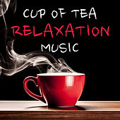Cup Of Tea Relaxation Music by Various Artists