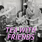 Tea With Friends von Various Artists