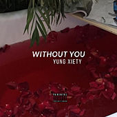 Without You by Yung Xiety