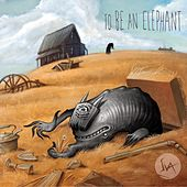 To Be an Elephant by S.V.A.