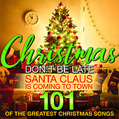 Christmas Don't Be Late... Santa Claus Is Coming to Town 101 Of The Greatest Christmas Songs de Various Artists