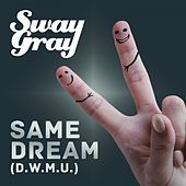 Same Dream (D.W.M.U.) von Sway Gray