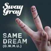 Same Dream (D.W.M.U.) by Sway Gray