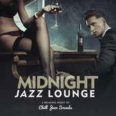 Midnight Jazz Lounge A Relaxing Night Of Chill Jazz Sounds (TAKEDOWN) by Various Artists