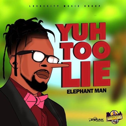 Yuh Too Lie - Single by Elephant Man