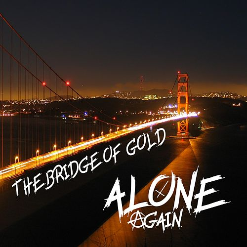 The Bridge of Gold by Alone Again