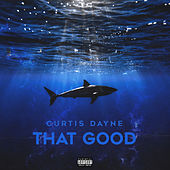 That Good by Curtis Dayne