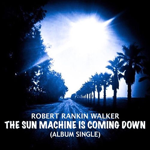 The Sun Machine Is Coming Down von Robert Rankin Walker