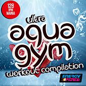 Ultra Aqua Gym 128 BPM Mania Workout Compilation (15 Tracks Non-Stop Mixed Compilation for Fitness & Workout - 128 BPM / 32 Count) by Various Artists