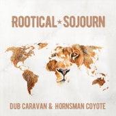 Rootical Sojourn de Dub Caravan