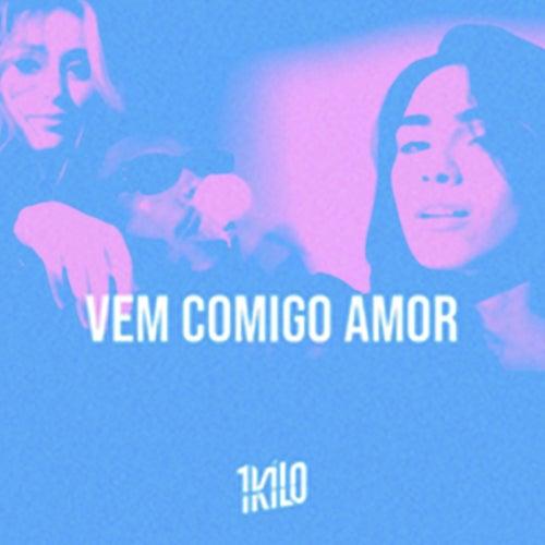 Vem Comigo Amor by 1Kilo