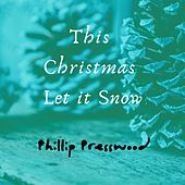 This Christmas Let It Snow von Phillip Presswood