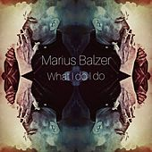 What I Do I Do de Marius Balzer
