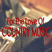 For The Love Of Country Music de Various Artists
