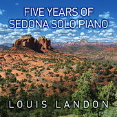 Five Years of Sedona Solo Piano by Louis Landon