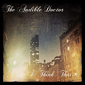 I Think That... by Audible Doctor