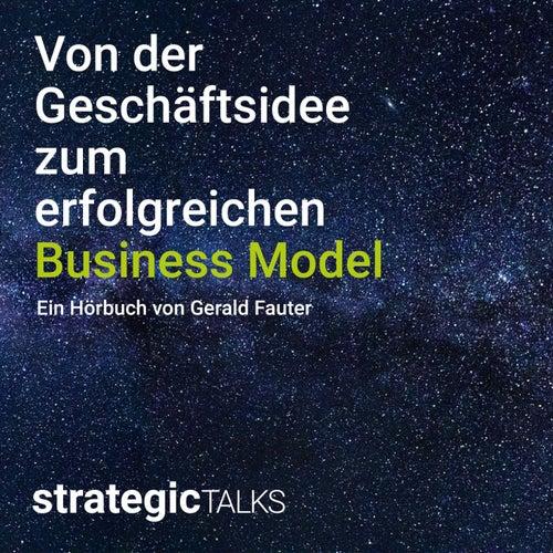 Von der Geschäftsidee zum erfolgreichen Business Model von Gerald Fauter