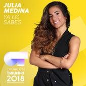 Ya Lo Sabes (Operación Triunfo 2018) de Julia Medina