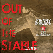 Out of the Stable (Live) by Johnny Arrowhead