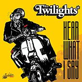 Hear What I Say by The Twi-Lights