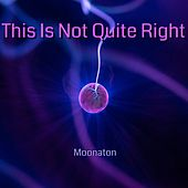 This Is Not Quite Right di Moonaton