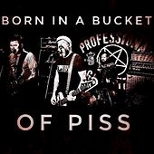 Born in a bucket of piss de Professional Againsters