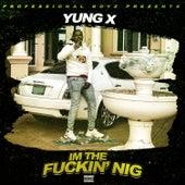 I'm the Fuckin Nig by Yung.X