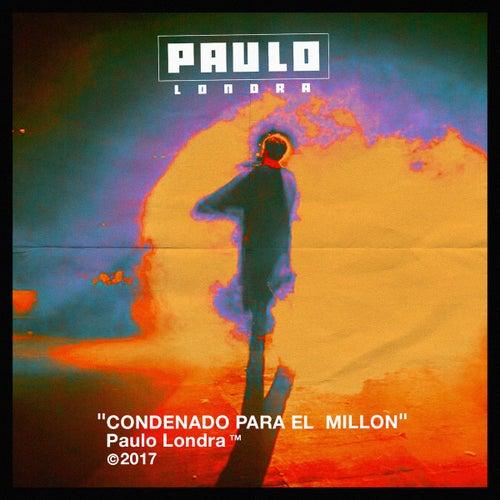 Condenado Para El Millón de Paulo Londra