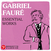 Gabriel Fauré: Essential Works de Various Artists