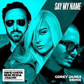 Say My Name (feat. Bebe Rexha & J Balvin) (Corey James Remix) di David Guetta