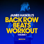 James Haskell's Back Row Beats Workout, Vol. 3 (Mixed) von Various Artists