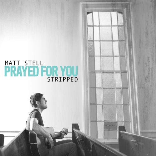 Prayed For You (Stripped) by Matt Stell