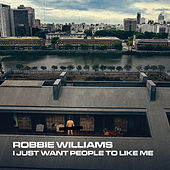 I Just Want People To Like Me by Robbie Williams