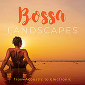 Bossa Landscapes from Acoustic to Electronic by Various Artists