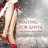 Waiting for Santa with Good Jazzy Tunes by Various Artists