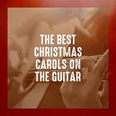 The Best Christmas Carols on the Guitar by Various Artists