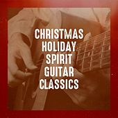 Christmas Holiday Spirit Guitar Classics by Various Artists