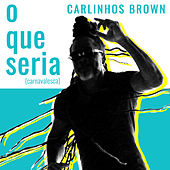 O Que Seria (Carnavalesca) by Carlinhos Brown