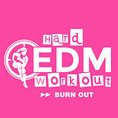 Burn Out by Hard EDM Workout