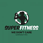We Don't Care (Workout Mix) von Super Fitness