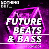 Nothing But... Future Beats & Bass, Vol. 06 - EP de Various Artists