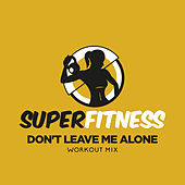 Don't Leave Me Alone (Workout Mix) von Super Fitness