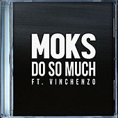 Do So Much (feat. Vinchenzo) von Moks