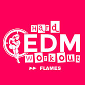 Flames by Hard EDM Workout