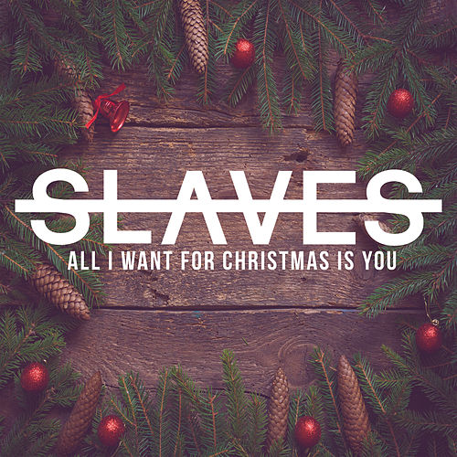 All I Want for Christmas is You by Slaves