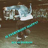 Is Everybody Happy? by Ken McPherson
