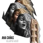 Eu Amo Você by Ana Cañas