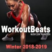 Workoutbeats - Musik Zum Trainieren (Winter 2018/2019 - 140 BPM) & DJ Mix by Various Artists