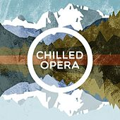 Chilled Opera by Various Artists