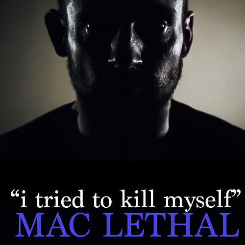 I Tried to Kill Myself by Mac Lethal